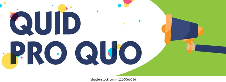 Writing note showing Quid Pro Quo. Business photo showcasing A favor or advantage granted or expected in return of something Man holding Megaphone loudspeaker screaming talk speech bubble.