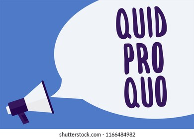 Writing note showing Quid Pro Quo. Business photo showcasing A favor or advantage granted or expected in return of something Megaphone loudspeaker speech bubble important message speaking loud.