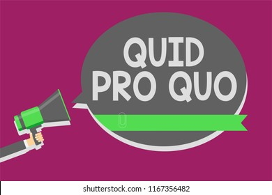 Writing note showing Quid Pro Quo. Business photo showcasing A favor or advantage granted or expected in return of something Man holding megaphone loudspeaker speech bubble message speaking loud.