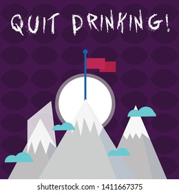 Writing note showing Quit Drinking. Business photo showcasing involves staying away from consuming alcoholic beverages Three High Mountains with Snow and One has Flag at the Peak.
