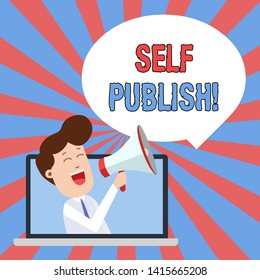 Writing note showing Self Publish. Business photo showcasing writer publish piece of ones work independently at own expense Man Speaking Through Laptop into Loudhailer Bubble Announce.