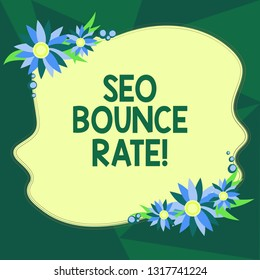 Writing note showing Seo Bounce Rate. Business photo showcasing Search engine optimization visitors navigate off the site Blank Uneven Color Shape with Flowers Border for Cards Invitation Ads.