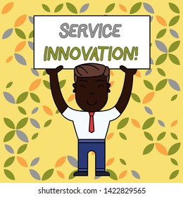 Writing note showing Service Innovation. Business photo showcasing Improved Product Line Services Introduce upcoming trend Smiling Man Standing Holding Big Empty Placard Overhead with Both Hands.