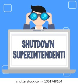 Writing note showing Shutdown Superintendent. Business photo showcasing demonstrating who analysisages organization or activity Man Holding and Looking into Binocular Behind Laptop Screen.