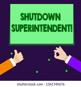 Writing note showing Shutdown Superintendent. Business photo showcasing demonstrating who analysisages organization or activity Two Businessmen Hands Gesturing the Thumbs Up and Okay Sign.