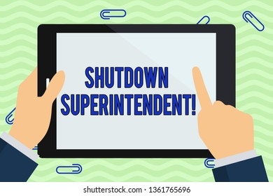 Writing note showing Shutdown Superintendent. Business photo showcasing demonstrating who analysisages organization or activity Hand Holding Pointing Touching Color Tablet White Screen.