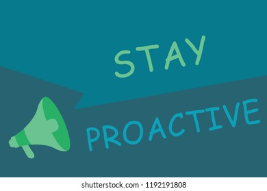 Writing note showing Stay Proactive. Business photo showcasing Taking own decision to go ahead of anticipated events