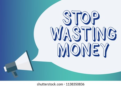 Writing note showing Stop Wasting Money. Business photo showcasing Organizing Management Schedule lets do it Start Now Announcement signalling indication warning speaker alarming scripts.
