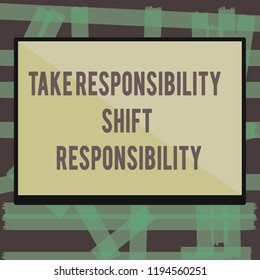Writing note showing Take Responsibility Shift Responsibility. Business photo showcasing Be matured Take the obligation