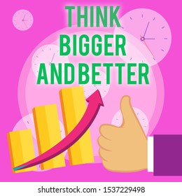 Writing note showing Think Bigger And Better. Business photo showcasing no Limits be Open minded Positivity Big Picture Thumb Up Good Performance Success Escalating Bar Graph Ascending Arrow.
