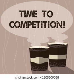 Writing note showing Time To Competition. Business photo showcasing resource and firm that make better use of minutes Two To Go Cup with Beverage and Steam icon Blank Speech Bubble photo.