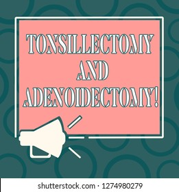 Writing note showing Tonsillectomy And Adenoidectomy. Business photo showcasing Procedure in removing tonsil and adenoid Megaphone Sound icon Outlines Square Loudspeaker Text Space photo.