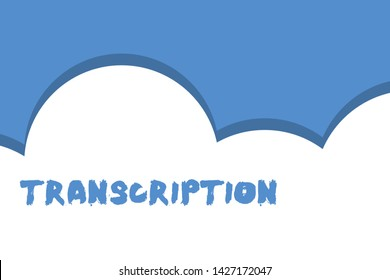 Writing note showing Transcription. Business photo showcasing Written or printed version of something Hard copy of audio Half cloud blue sky landscape Seamless cloudy pattern Abstract.