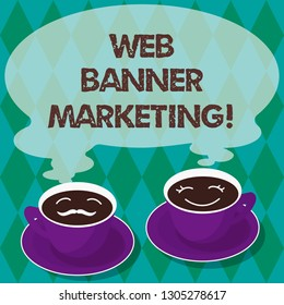 Writing note showing Web Banner Marketing. Business photo showcasing entails to embed an advertisement in a web page Sets of Cup Saucer for His and Hers Coffee Face icon with Blank Steam.