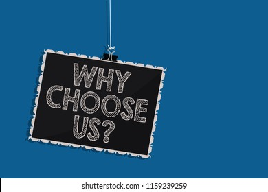 Writing note showing Why Choose Us question. Business photo showcasing Reasons for choosing our brand over others arguments Hanging blackboard message communication information blue background.