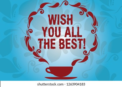 Writing note showing Wish You All The Best. Business photo showcasing Special wishes have a good fortune lucky life Cup and Saucer with Paisley Design on Blank Watermarked Space.
