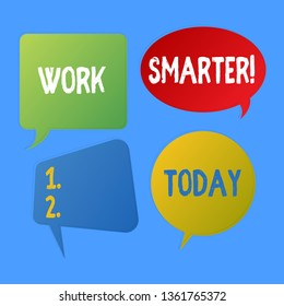 Writing note showing Work Smarter. Business photo showcasing its better to efficient and productive than waste time Speech Bubble Sticker in Different Shapes and Multiple Chat.