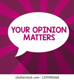Writing note showing Your Opinion Matters. Business photo showcasing to Have your say Providing a Valuable Input to Improve