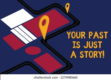 Writing note showing Your Past Is Just A Story. Business photo showcasing Do not care about things that have happened Road Map Navigation Marker 3D Locator Pin for Direction Route Advisory.