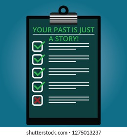 Writing note showing Your Past Is Just A Story. Business photo showcasing Do not care about things that have happened Lined Color Vertical Clipboard with Check Box photo Blank Copy Space.