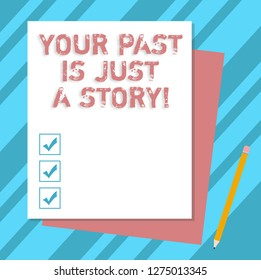 Writing note showing Your Past Is Just A Story. Business photo showcasing Do not care about things that have happened Stack of Different Pastel Color Construct Bond Paper Pencil.