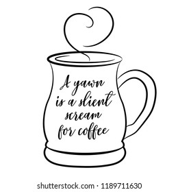 A yawn is a silent scream for coffee