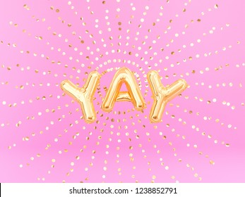 Yay word letters golden burst confetti, foil balloon text. 3d rendering