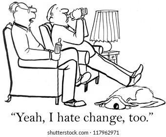 """Yeah, I hate change, too"""