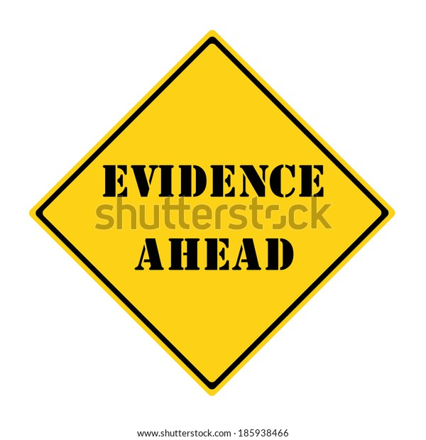 A yellow and black diamond shaped road sign with the words EVIDENCE AHEAD making a great concept.