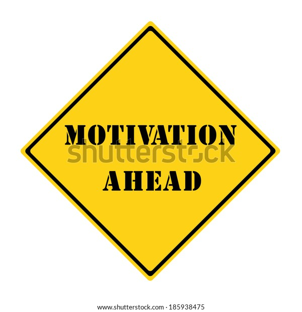 A yellow and black diamond shaped road sign with the words MOTIVATION AHEAD making a great concept.