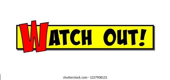 A yellow cartoon or comic book box, with the text Watch Out, in black and red.