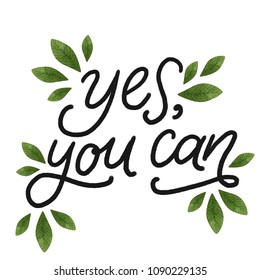 Yes, you can. Hand drawn lettering with green watercolor leaves. Modern mono width brush calligraphy for stickers, blogs and social media. Inspirational quotes for prints and posters.
