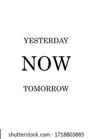 Yesterday, Tomorrow NOW Poster Template, Typography Poster, Motivational Poster