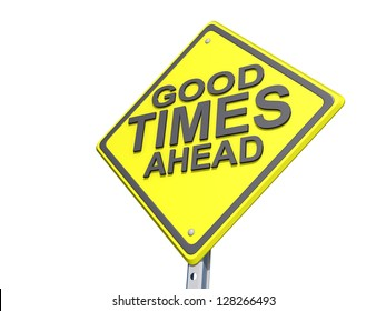 """A yield road sign with """"Good Times Ahead""""on a white background."""