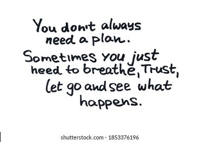 You don't always need a plan. Sometimes you just need to breathe, trust, let go and see what happens. Handwritten message on a white background.