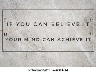 If you can believe it, your mind can achieve it.motivation quotes.
