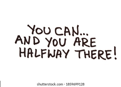 You can. And you are halfway there Handwritten message on a white background.