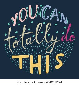 You can totally do this. Motivational poster. Hand lettering.