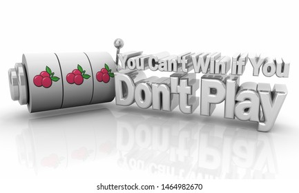 You Cant Win if You Dont Play Slot Machine Gambling Game 3d Illustration