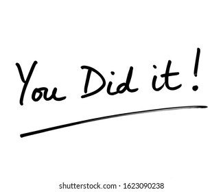 You Did It! handwritten on a white background.