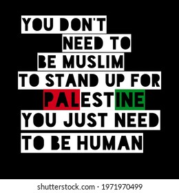you don't need to be Muslim to stand up for Palestine, you just need to be human, quotes about solidarity with Palestinian