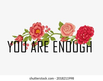 You are enough. Inspirational quote.  lettering with beautifull flowers. motivational quote with beautifull flowers for gift, greeting card, poster, book cover, background, brochure, etc