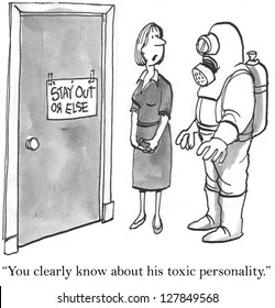"""""""You have clearly heard about his toxic personality."""""""