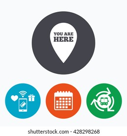 You are here sign icon. Info map pointer with your location. Mobile payments, calendar and wifi icons. Bus shuttle.