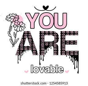 you are lovable. girl t shirt design. textile tee slogan.