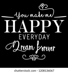 you make me happy everyday,dream forever tshirt slogan. textile design