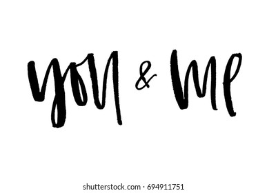 You and me. Handwritten text. Modern calligraphy. Inspirational quote. Isolated on white