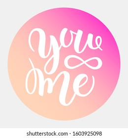 You and me modern calligraphy lettering. Design for typography poster or t-shirt. Motivational saying for wall decoration. art illustration. Isolated on gradient background. Inspirational quote