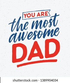 You Are The Most Awesome Dad phrase handwritten with elegant cursive calligraphic font on white background. Gorgeous written lettering or inscription. illustration for Father's day celebration
