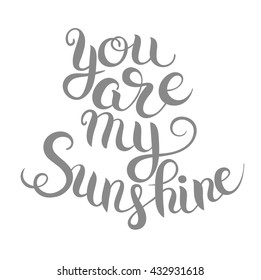 you are my sunshine hand lettering inscription  typography poster, romantic quote for valentines day card or save the date card, raster version illustratiom